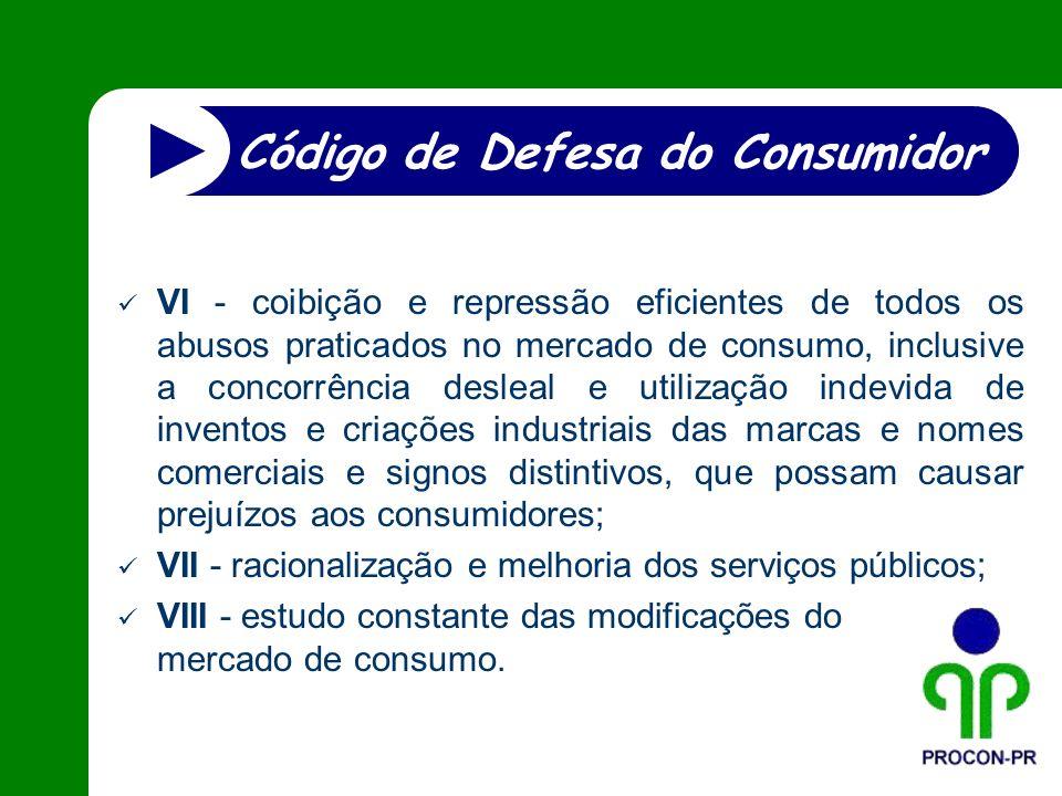 VI - coibição e repressão eficientes de todos os abusos praticados no mercado de consumo, inclusive a concorrência desleal e utilização indevida de in