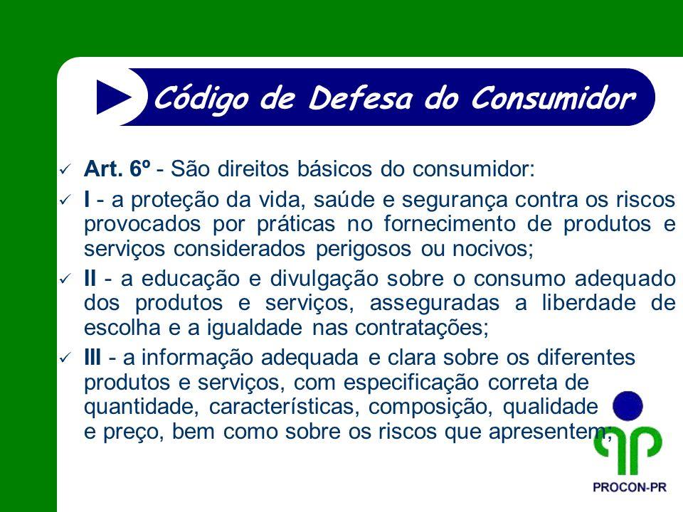 Art. 6º - São direitos básicos do consumidor: I - a proteção da vida, saúde e segurança contra os riscos provocados por práticas no fornecimento de pr