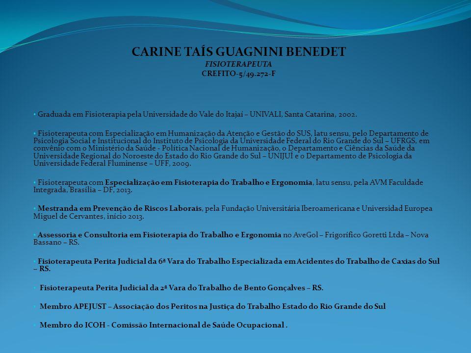 CARINE TAÍS GUAGNINI BENEDET FISIOTERAPEUTA CREFITO-5/49.272-F Graduada em Fisioterapia pela Universidade do Vale do Itajaí – UNIVALI, Santa Catarina,
