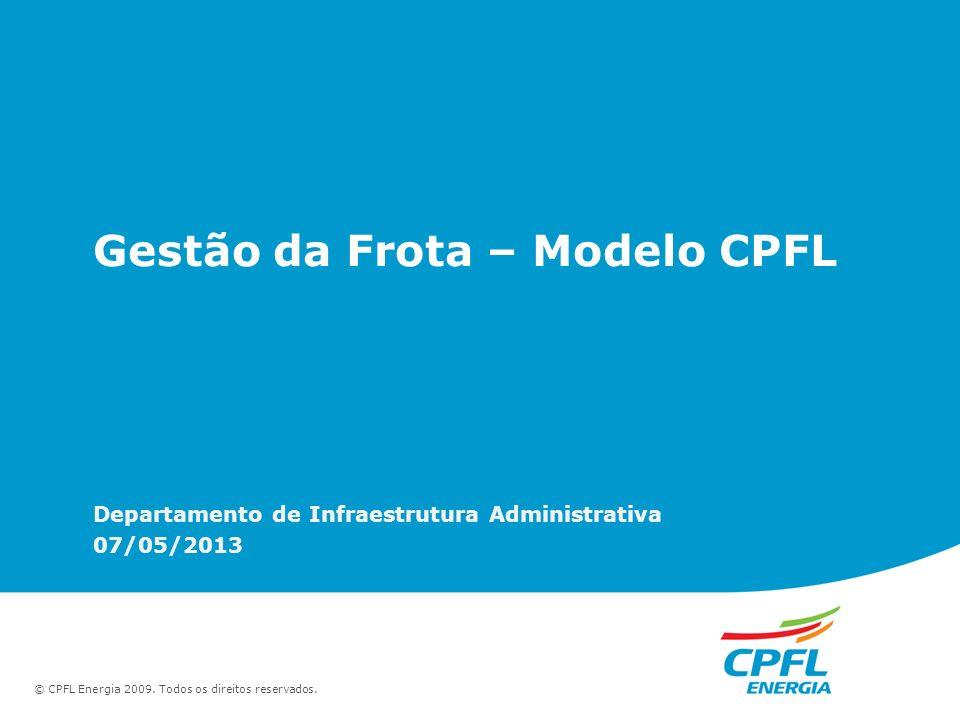 Gestão da Frota – Modelo CPFL Departamento de Infraestrutura Administrativa 07/05/2013 © CPFL Energia 2009. Todos os direitos reservados.