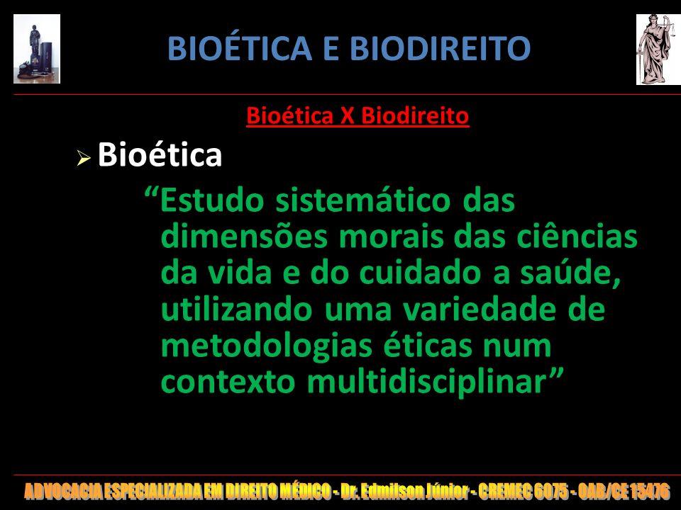 10 Bioética X Biodireito Bioética Estudo sistemático das dimensões morais das ciências da vida e do cuidado a saúde, utilizando uma variedade de metod