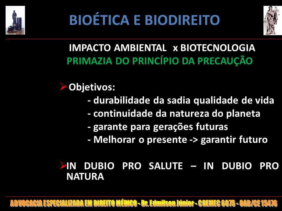121 IMPACTO AMBIENTAL x BIOTECNOLOGIA PRIMAZIA DO PRINCÍPIO DA PRECAUÇÃO Objetivos: - durabilidade da sadia qualidade de vida - continuidade da nature