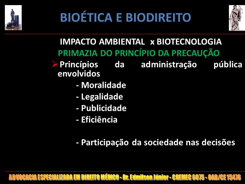 122 IMPACTO AMBIENTAL x BIOTECNOLOGIA PRIMAZIA DO PRINCÍPIO DA PRECAUÇÃO Princípios da administração pública envolvidos - Moralidade - Legalidade - Pu