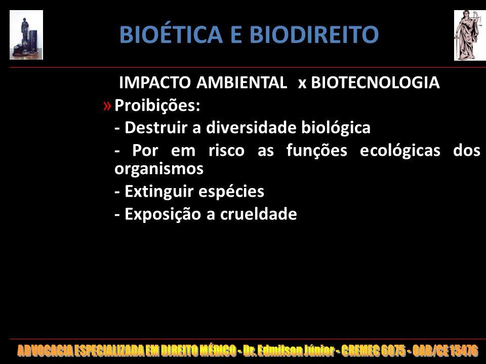 123 IMPACTO AMBIENTAL x BIOTECNOLOGIA » Proibições: - Destruir a diversidade biológica - Por em risco as funções ecológicas dos organismos - Extinguir