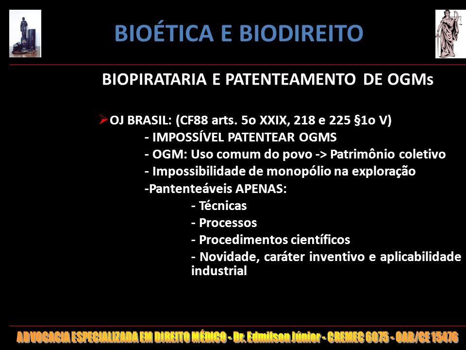127 BIOPIRATARIA E PATENTEAMENTO DE OGMs OJ BRASIL: (CF88 arts. 5o XXIX, 218 e 225 §1o V) - IMPOSSÍVEL PATENTEAR OGMS - OGM: Uso comum do povo -> Patr