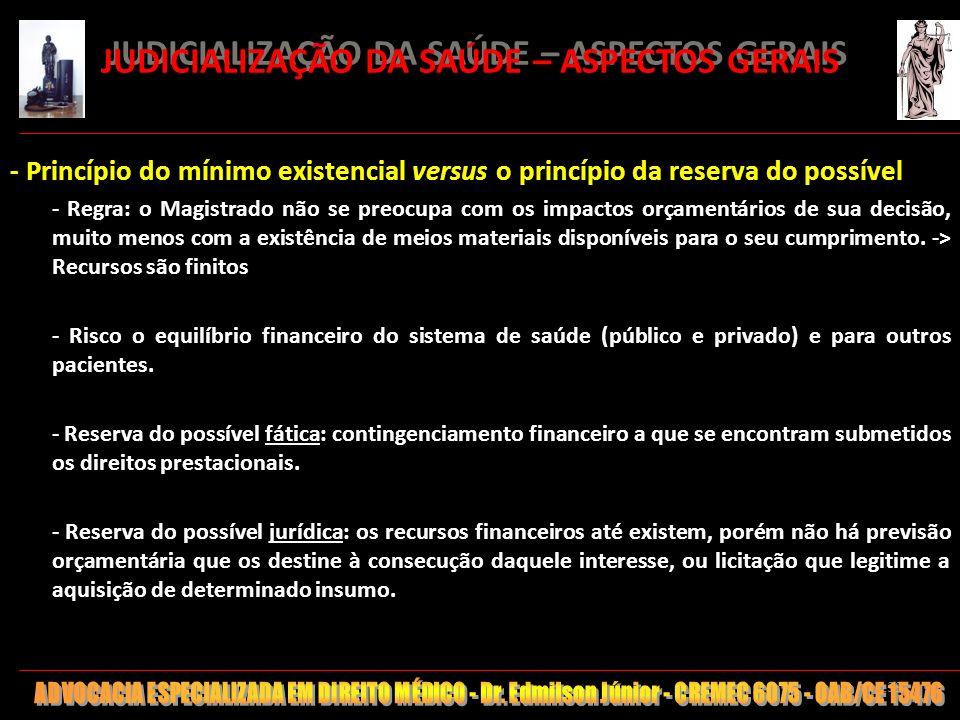139 JUDICIALIZAÇÃO DA SAÚDE – ASPECTOS GERAIS - Princípio do mínimo existencial versus o princípio da reserva do possível - Regra: o Magistrado não se