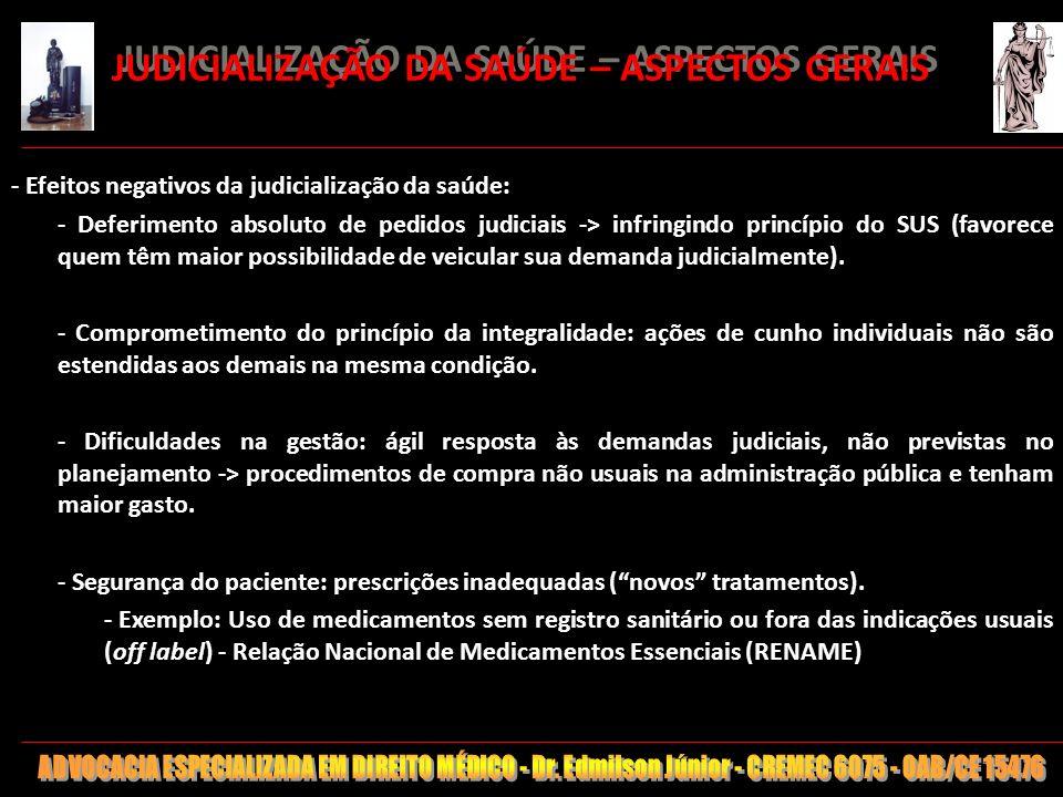 140 JUDICIALIZAÇÃO DA SAÚDE – ASPECTOS GERAIS - Efeitos negativos da judicialização da saúde: - Deferimento absoluto de pedidos judiciais -> infringin