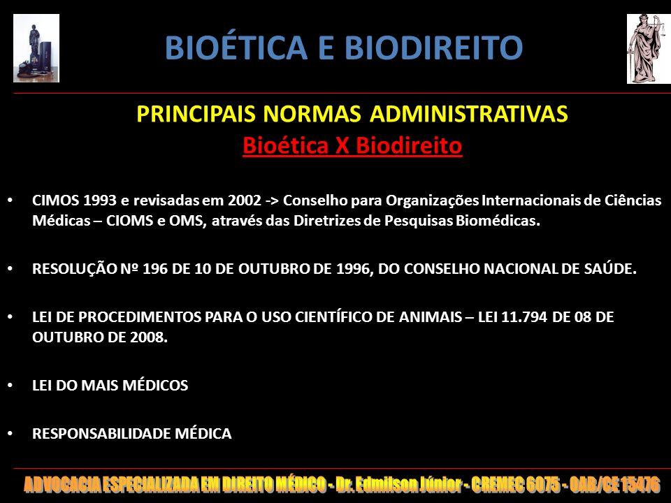 145 PRINCIPAIS NORMAS ADMINISTRATIVAS Bioética X Biodireito CIMOS 1993 e revisadas em 2002 -> Conselho para Organizações Internacionais de Ciências Mé