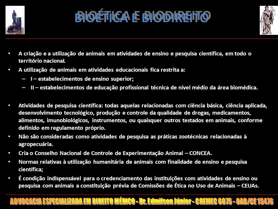 147 BIOÉTICA E BIODIREITO A criação e a utilização de animais em atividades de ensino e pesquisa científica, em todo o território nacionaL A utilizaçã