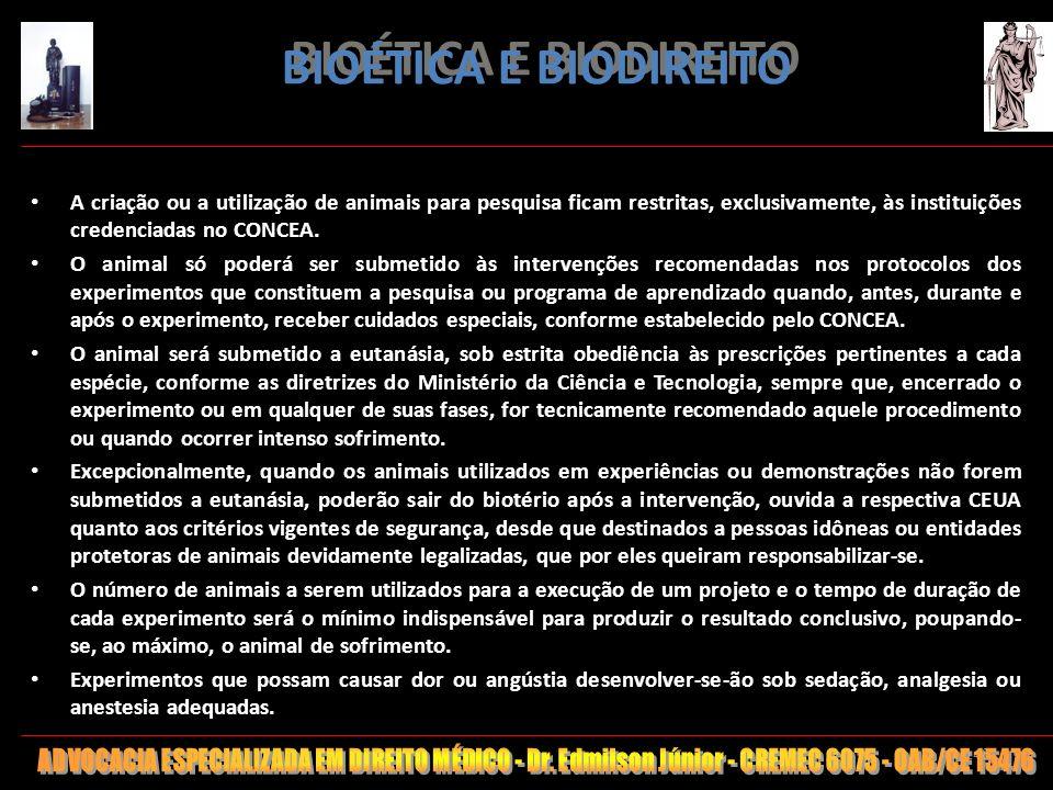 148 BIOÉTICA E BIODIREITO A criação ou a utilização de animais para pesquisa ficam restritas, exclusivamente, às instituições credenciadas no CONCEA.