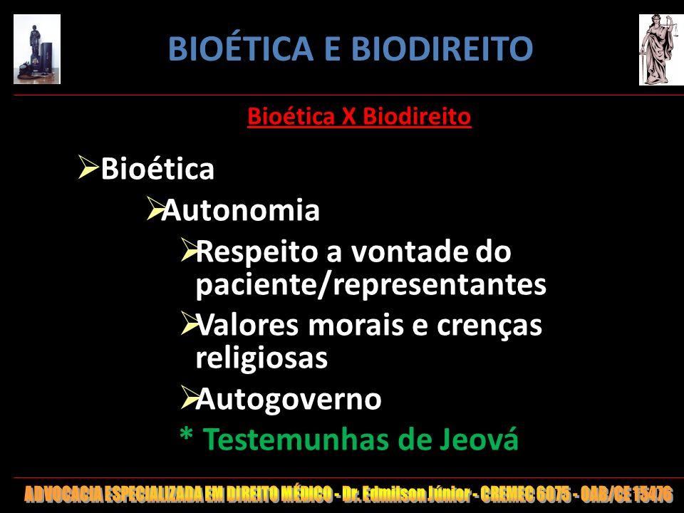 15 Bioética X Biodireito Bioética Autonomia Respeito a vontade do paciente/representantes Valores morais e crenças religiosas Autogoverno * Testemunha