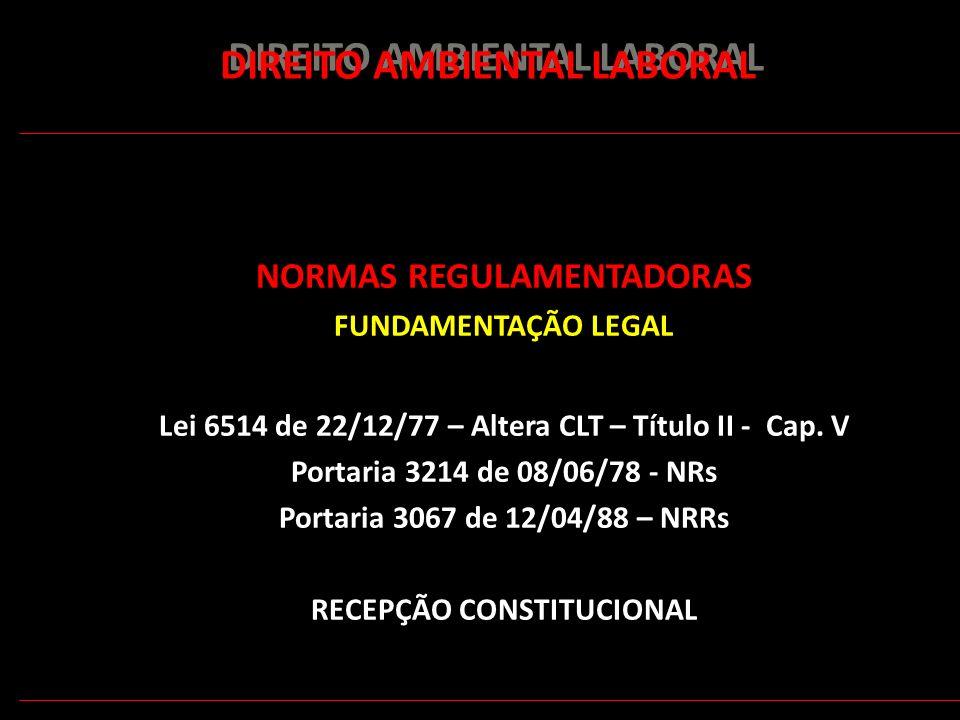 155 DIREITO AMBIENTAL LABORAL NORMAS REGULAMENTADORAS FUNDAMENTAÇÃO LEGAL Lei 6514 de 22/12/77 – Altera CLT – Título II - Cap. V Portaria 3214 de 08/0