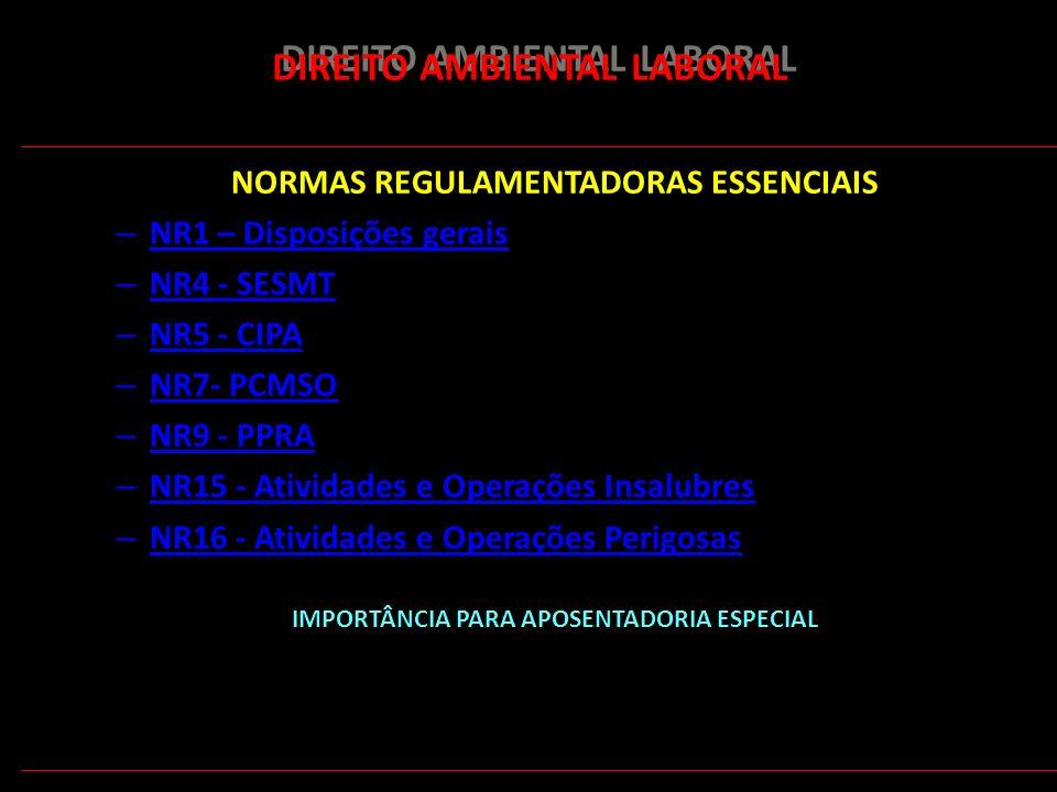 160 DIREITO AMBIENTAL LABORAL NORMAS REGULAMENTADORAS ESSENCIAIS – NR1 – Disposições gerais – NR4 - SESMT – NR5 - CIPA NR5 - CIPA – NR7- PCMSO NR7- –