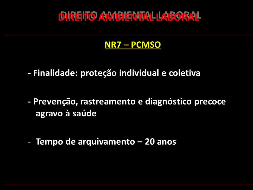 168 DIREITO AMBIENTAL LABORAL NR7 – PCMSO - Finalidade: proteção individual e coletiva - Prevenção, rastreamento e diagnóstico precoce agravo à saúde