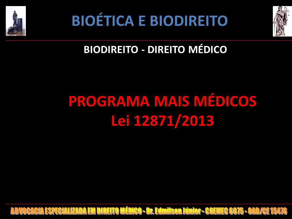 179 BIODIREITO - DIREITO MÉDICO PROGRAMA MAIS MÉDICOS Lei 12871/2013 BIOÉTICA E BIODIREITO