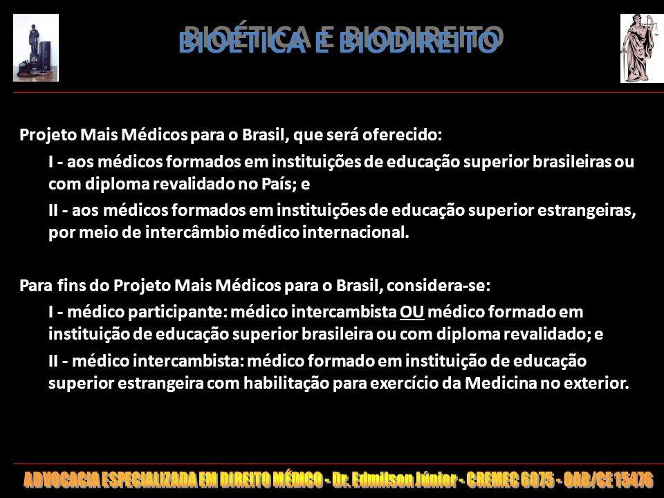 181 BIOÉTICA E BIODIREITO Projeto Mais Médicos para o Brasil, que será oferecido: I - aos médicos formados em instituições de educação superior brasil
