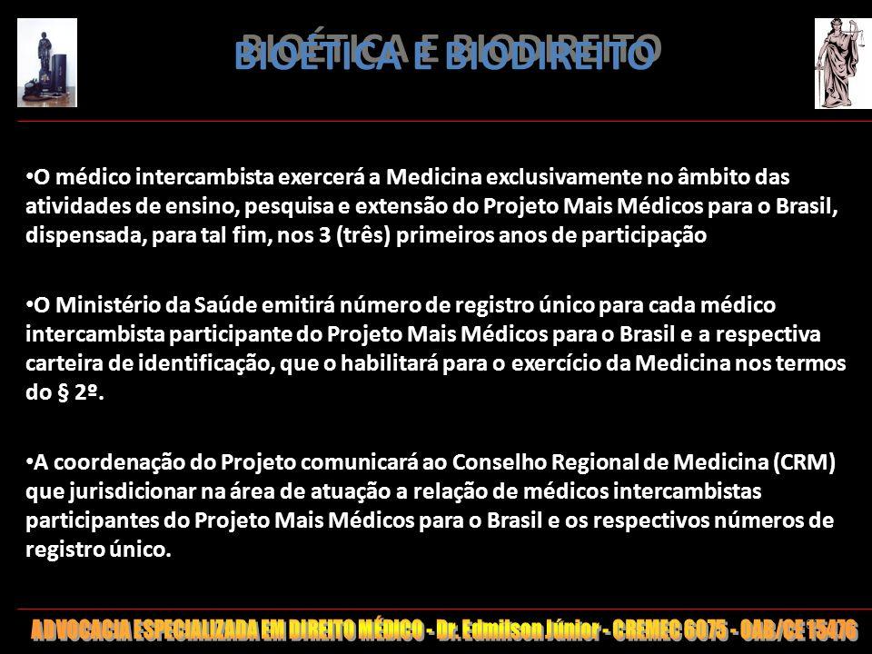 182 BIOÉTICA E BIODIREITO O médico intercambista exercerá a Medicina exclusivamente no âmbito das atividades de ensino, pesquisa e extensão do Projeto