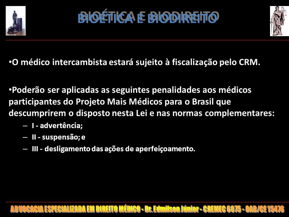 183 BIOÉTICA E BIODIREITO O médico intercambista estará sujeito à fiscalização pelo CRM. Poderão ser aplicadas as seguintes penalidades aos médicos pa