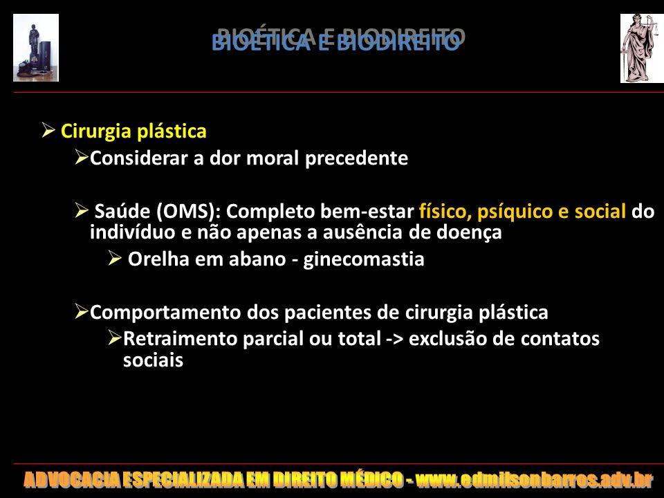 BIOÉTICA E BIODIREITO Cirurgia plástica Considerar a dor moral precedente Saúde (OMS): Completo bem-estar físico, psíquico e social do indivíduo e não
