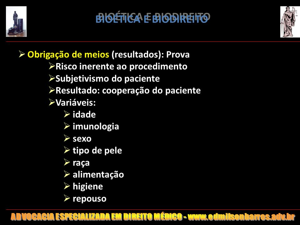 BIOÉTICA E BIODIREITO Obrigação de meios (resultados): Prova Risco inerente ao procedimento Subjetivismo do paciente Resultado: cooperação do paciente