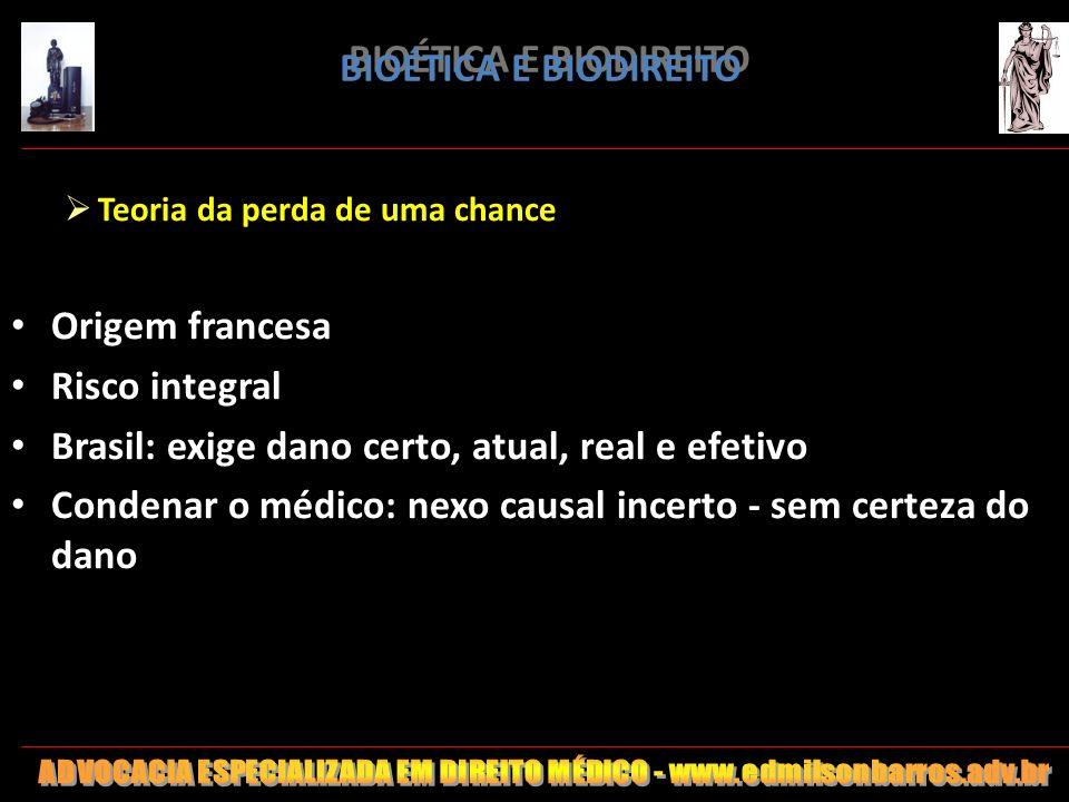 BIOÉTICA E BIODIREITO Teoria da perda de uma chance Origem francesa Risco integral Brasil: exige dano certo, atual, real e efetivo Condenar o médico: