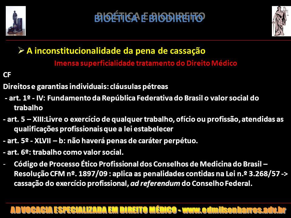 BIOÉTICA E BIODIREITO A inconstitucionalidade da pena de cassação Imensa superficialidade tratamento do Direito Médico CF Direitos e garantias individ