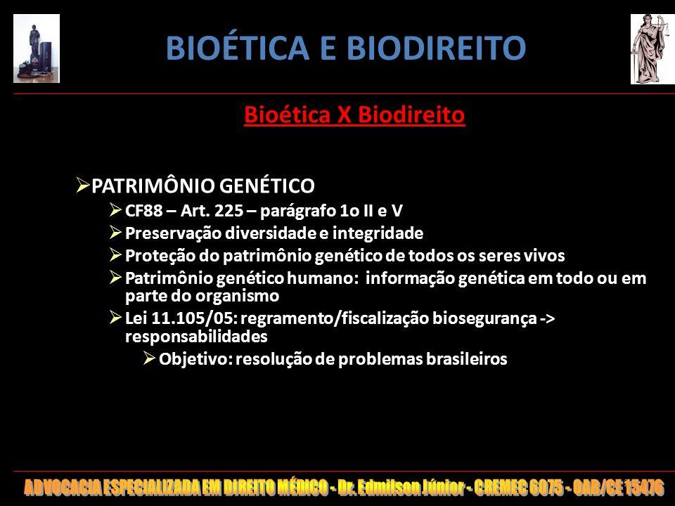 24 Bioética X Biodireito PATRIMÔNIO GENÉTICO CF88 – Art. 225 – parágrafo 1o II e V Preservação diversidade e integridade Proteção do patrimônio genéti