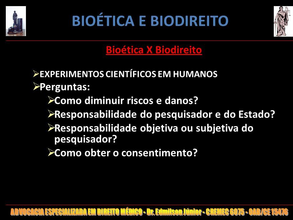 30 Bioética X Biodireito EXPERIMENTOS CIENTÍFICOS EM HUMANOS Perguntas: Como diminuir riscos e danos? Responsabilidade do pesquisador e do Estado? Res