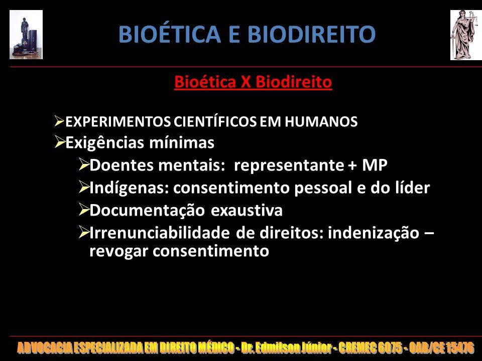 33 Bioética X Biodireito EXPERIMENTOS CIENTÍFICOS EM HUMANOS Exigências mínimas Doentes mentais: representante + MP Indígenas: consentimento pessoal e