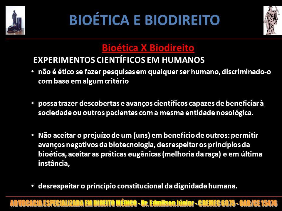 38 Bioética X Biodireito EXPERIMENTOS CIENTÍFICOS EM HUMANOS não é ético se fazer pesquisas em qualquer ser humano, discriminado-o com base em algum c