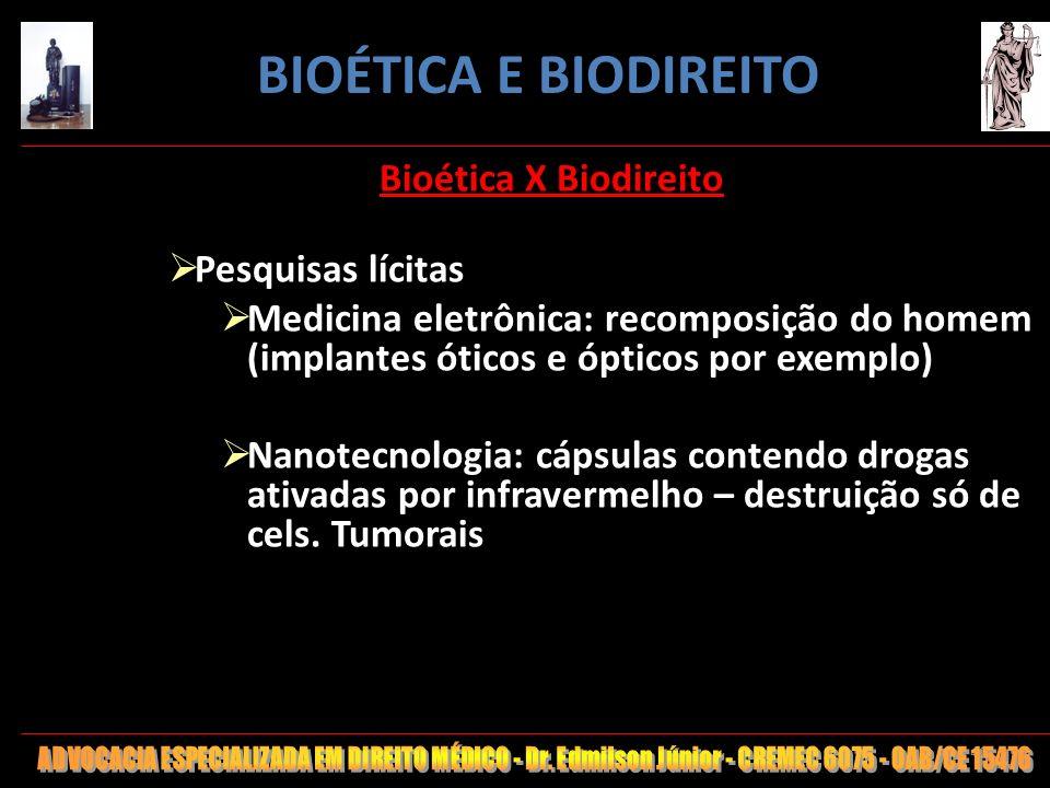 41 Bioética X Biodireito Pesquisas lícitas Medicina eletrônica: recomposição do homem (implantes óticos e ópticos por exemplo) Nanotecnologia: cápsula