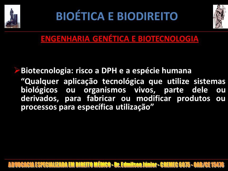 46 ENGENHARIA GENÉTICA E BIOTECNOLOGIA Biotecnologia: risco a DPH e a espécie humana Qualquer aplicação tecnológica que utilize sistemas biológicos ou