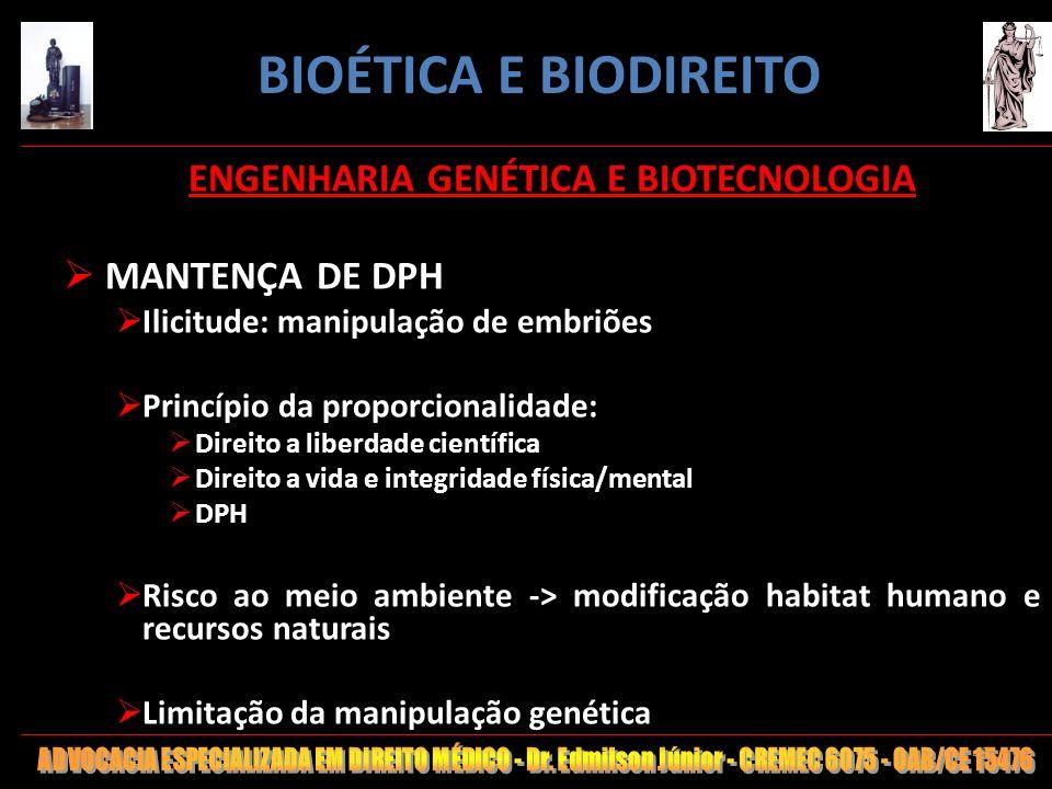 49 ENGENHARIA GENÉTICA E BIOTECNOLOGIA MANTENÇA DE DPH Ilicitude: manipulação de embriões Princípio da proporcionalidade: Direito a liberdade científi