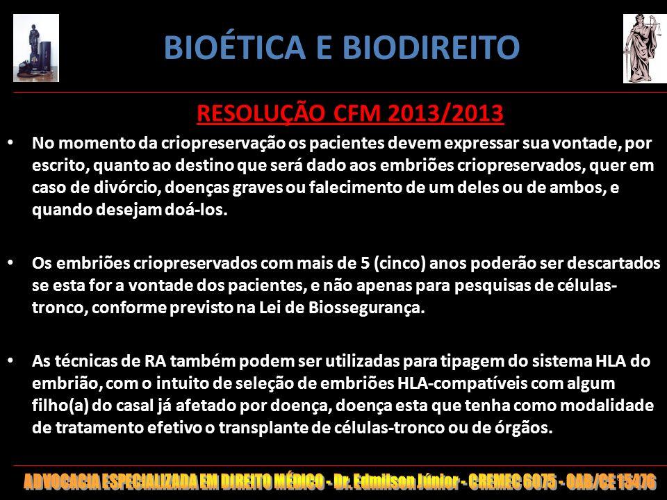 89 RESOLUÇÃO CFM 2013/2013 No momento da criopreservação os pacientes devem expressar sua vontade, por escrito, quanto ao destino que será dado aos em