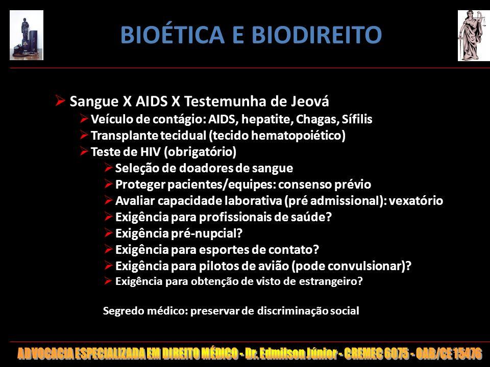 96 Sangue X AIDS X Testemunha de Jeová Veículo de contágio: AIDS, hepatite, Chagas, Sífilis Transplante tecidual (tecido hematopoiético) Teste de HIV