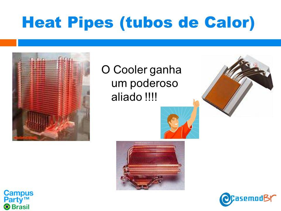 Heat Pipes (tubos de Calor) O Cooler ganha um poderoso aliado !!!!