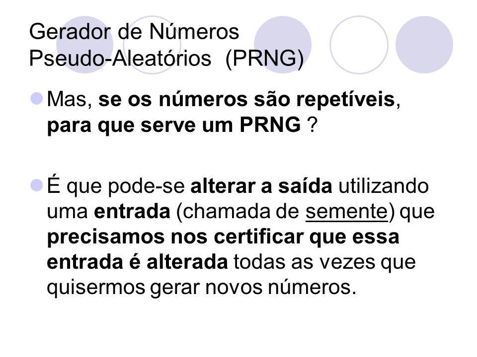 Gerador de Números Pseudo-Aleatórios (PRNG) Mas, se os números são repetíveis, para que serve um PRNG ? É que pode-se alterar a saída utilizando uma e
