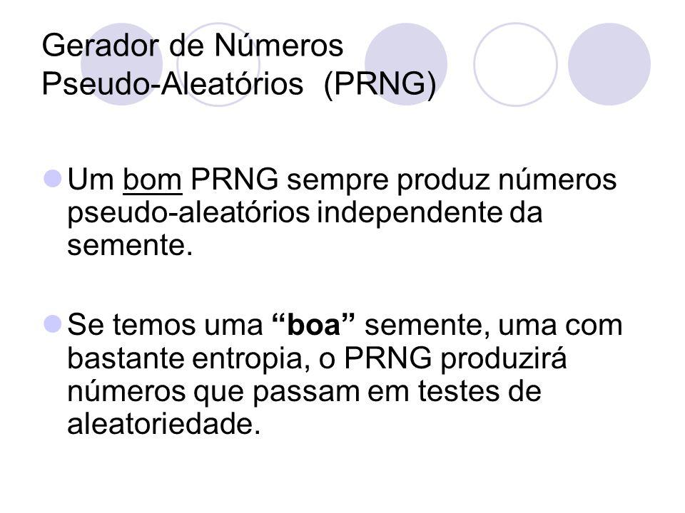 Gerador de Números Pseudo-Aleatórios (PRNG) Um bom PRNG sempre produz números pseudo-aleatórios independente da semente. Se temos uma boa semente, uma
