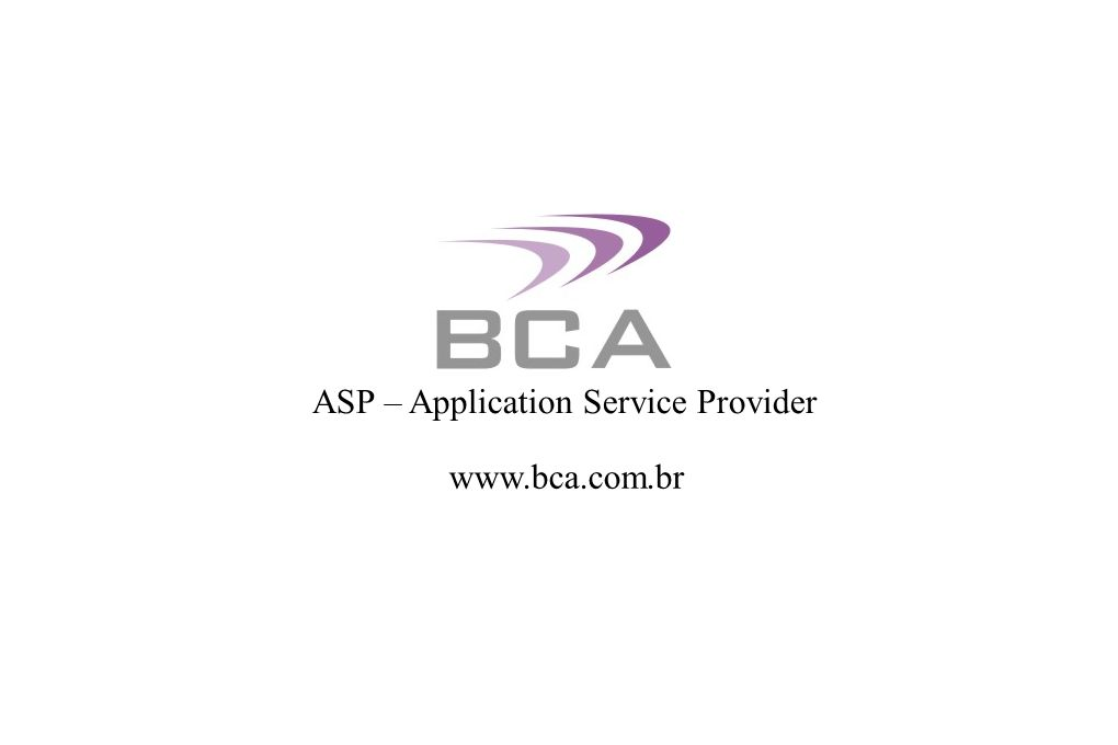 Entrada principal BCA ASP – Application Service Provider Fone : (011) 5667-4900 Fax : (011) 5667-4855 e-mail bca@bca.com.br site: http://www.bca.com.br