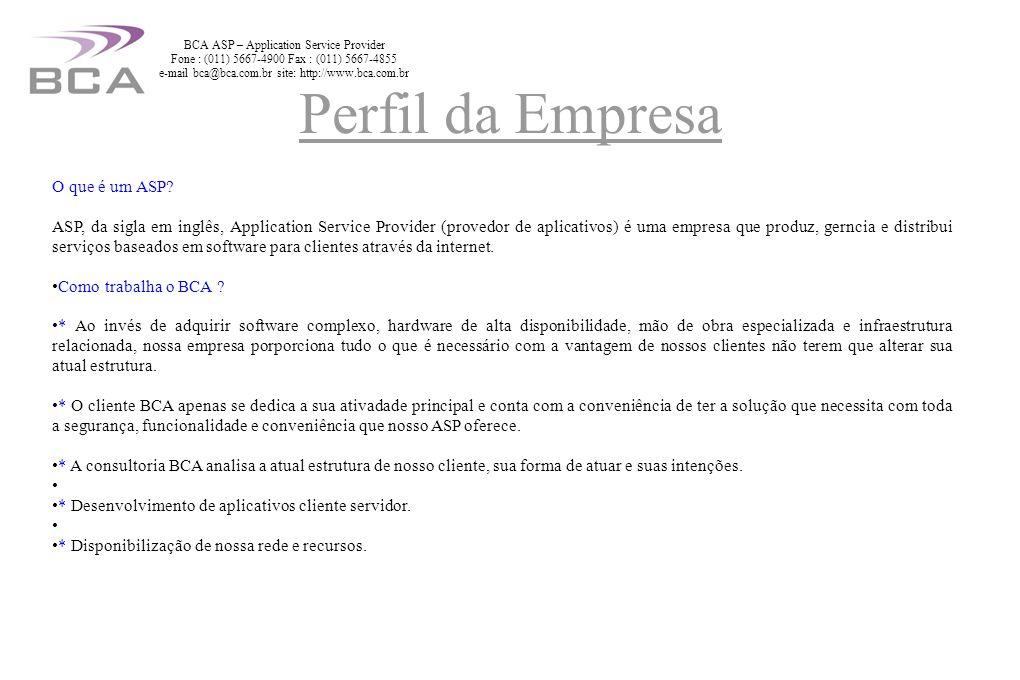 BCA ASP – Application Service Provider Fone : (011) 5667-4900 Fax : (011) 5667-4855 e-mail bca@bca.com.br site: http://www.bca.com.br
