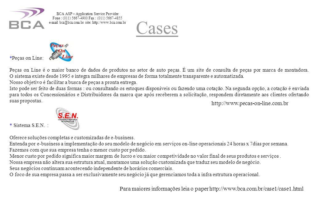 Sala dos servidores – equipamentos Dell e Compaq BCA ASP – Application Service Provider Fone : (011) 5667-4900 Fax : (011) 5667-4855 e-mail bca@bca.com.br site: http://www.bca.com.br