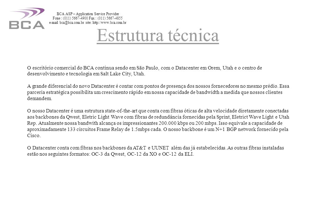 Sala dos servidores e gabinetes para expansão BCA ASP – Application Service Provider Fone : (011) 5667-4900 Fax : (011) 5667-4855 e-mail bca@bca.com.br site: http://www.bca.com.br