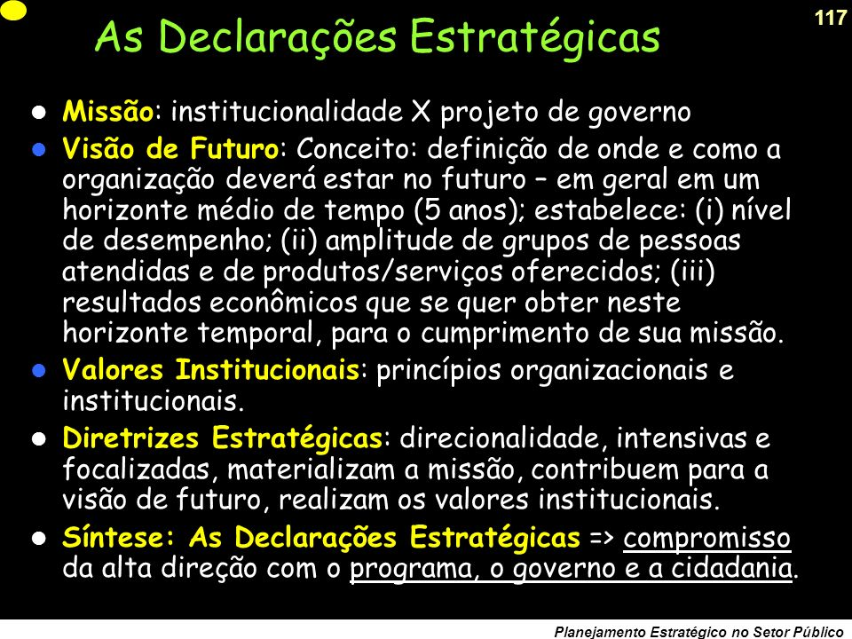 116 Planejamento Estratégico no Setor Público Etapa inicial do processo de planejamento estratégico. Envolve essencialmente o compromisso da alta dire