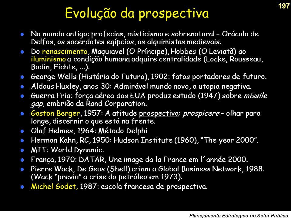 196 Planejamento Estratégico no Setor Público Se não se pode prever o futuro...