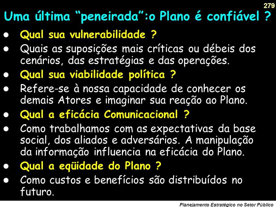 278 Planejamento Estratégico no Setor Público Uma última peneirada:o Plano é confiável .