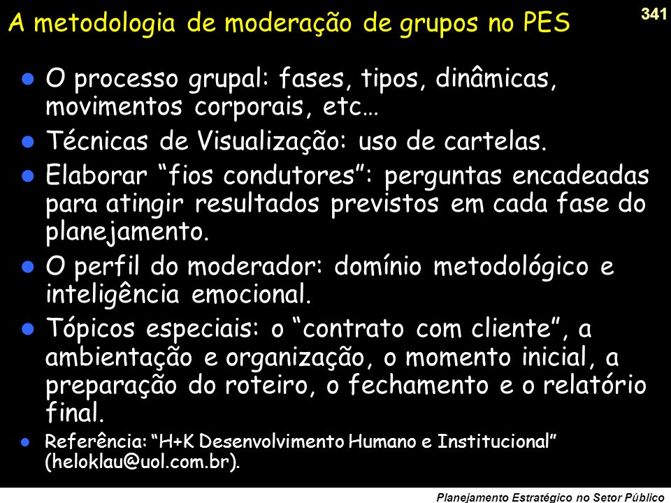 340 Planejamento Estratégico no Setor Público A metodologia de moderação de grupos no PES Quem conduz o processo de planejamento ? Quem e como se mode