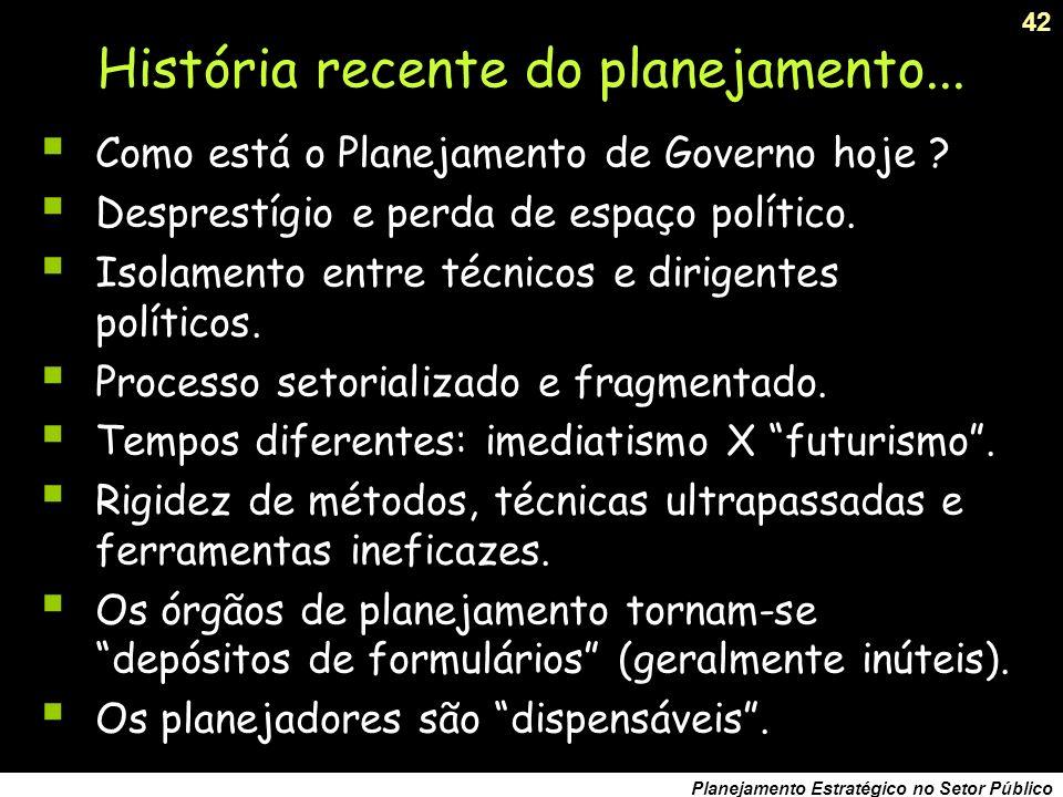 41 Planejamento Estratégico no Setor Público O Planejamento Tradicional Há um sujeito que planeja um objeto. Há uma explicação verdadeira, se verdadei