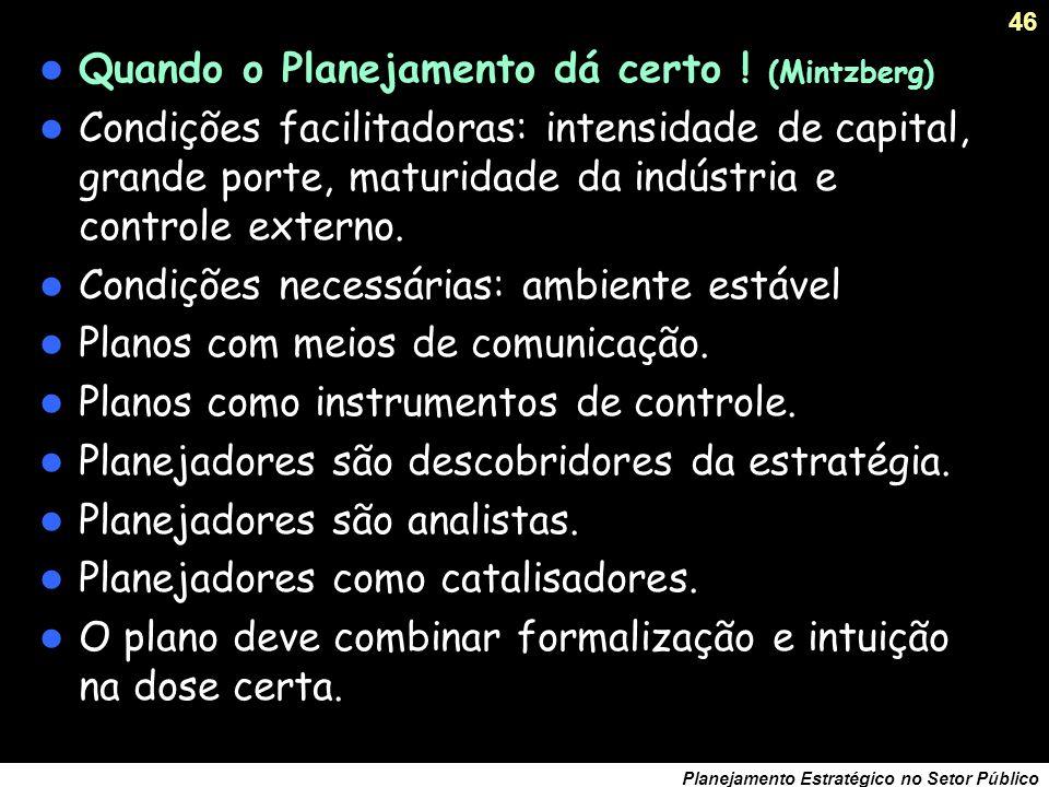 45 Planejamento Estratégico no Setor Público A visão é melhor do que o planejamento, plano é análise, estratégia é síntese criativa. O plano reforça o