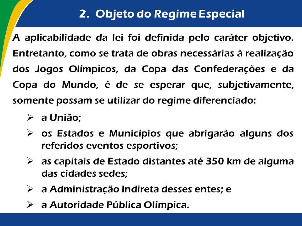 2. Objeto do Regime Especial A aplicabilidade da lei foi definida pelo caráter objetivo. Entretanto, como se trata de obras necessárias à realização d