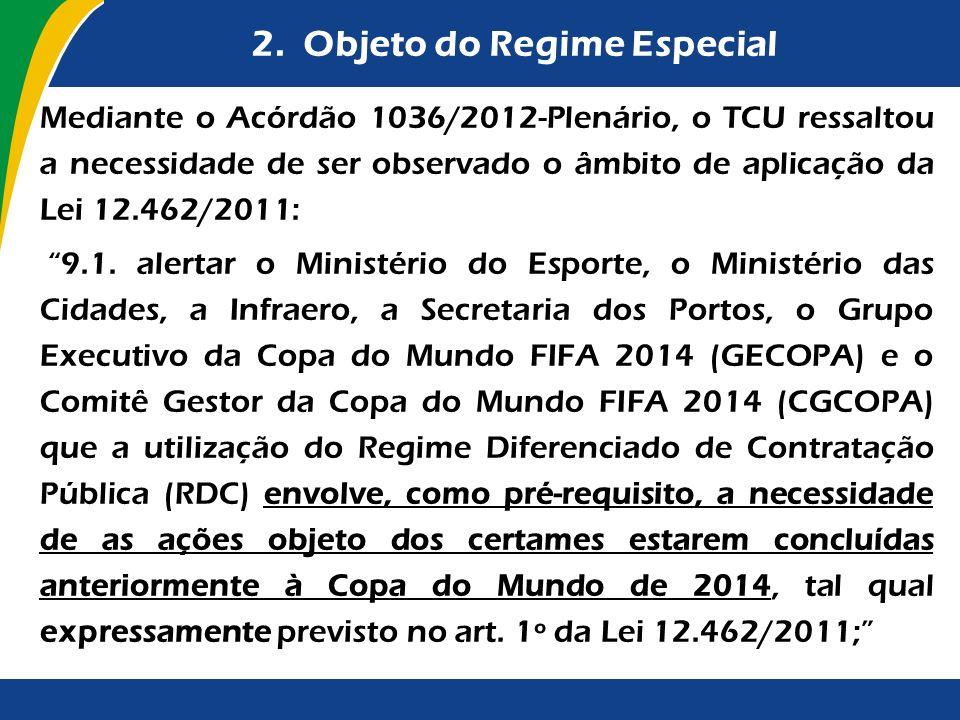 2. Objeto do Regime Especial Mediante o Acórdão 1036/2012-Plenário, o TCU ressaltou a necessidade de ser observado o âmbito de aplicação da Lei 12.462